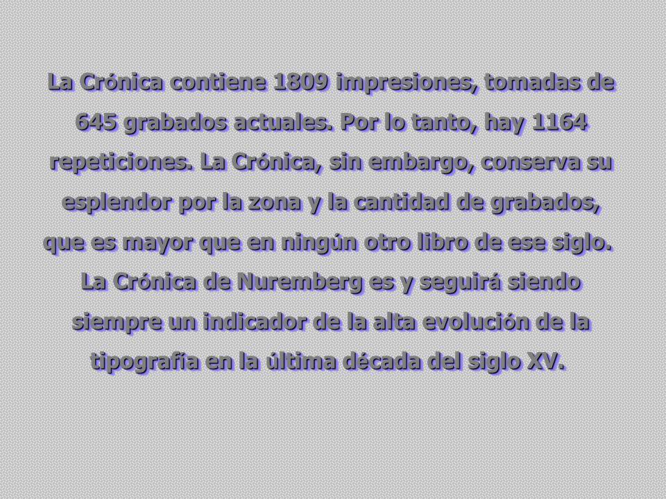 La Cr ó nica contiene 1809 impresiones, tomadas de 645 grabados actuales.