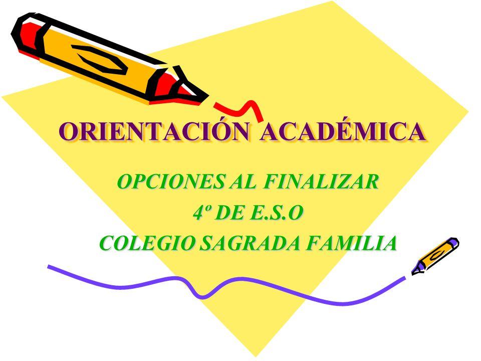 ORIENTACIÓN ACADÉMICA OPCIONES AL FINALIZAR 4º DE E.S.O COLEGIO SAGRADA FAMILIA