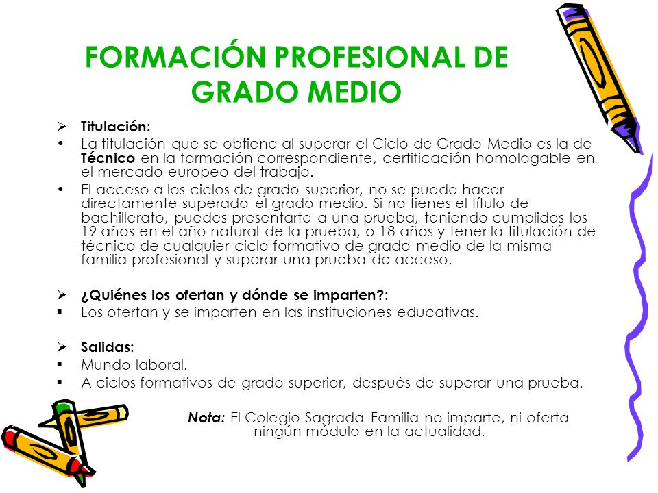 FORMACIÓN PROFESIONAL DE GRADO MEDIO Titulación: La titulación que se obtiene al superar el Ciclo de Grado Medio es la de Técnico en la formación corr
