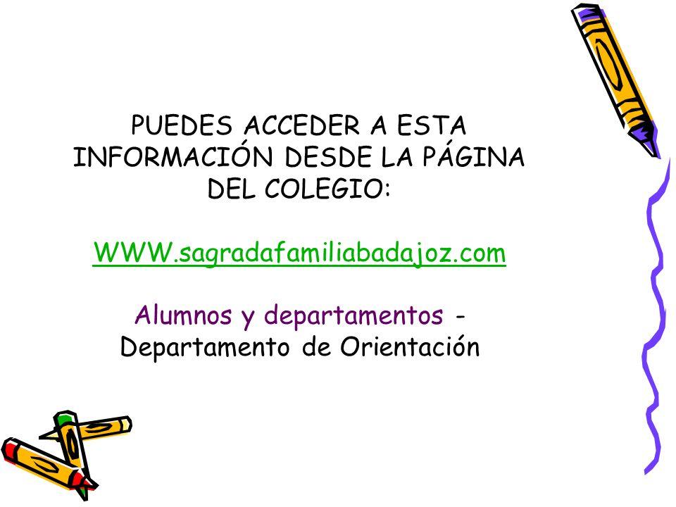 PUEDES ACCEDER A ESTA INFORMACIÓN DESDE LA PÁGINA DEL COLEGIO: WWW.sagradafamiliabadajoz.com Alumnos y departamentos - Departamento de Orientación WWW