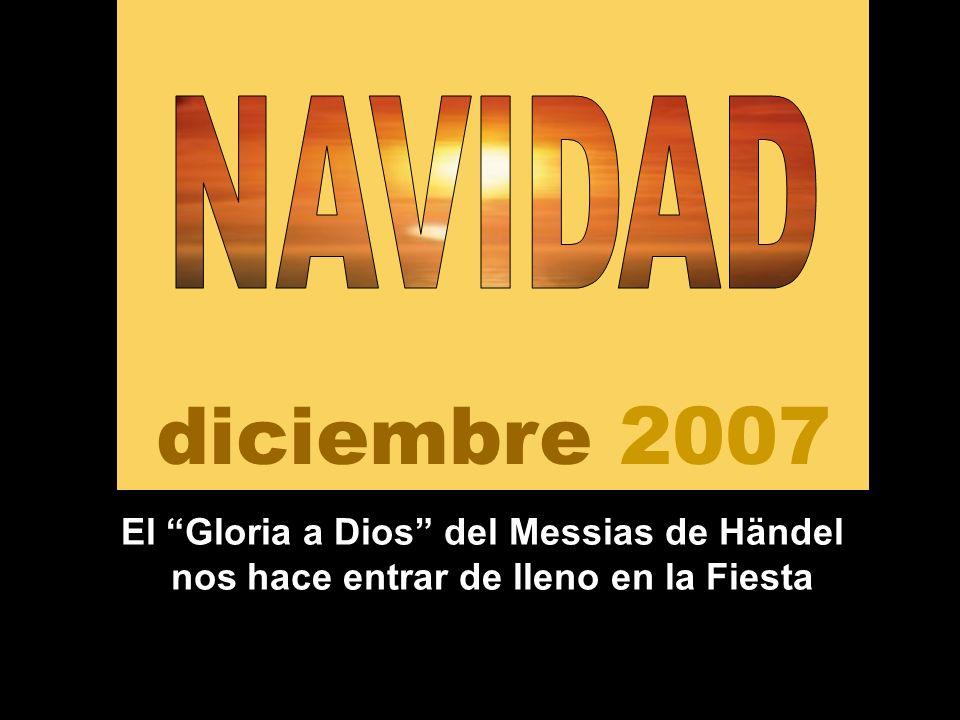 diciembre 2007 El Gloria a Dios del Messias de Händel nos hace entrar de lleno en la Fiesta
