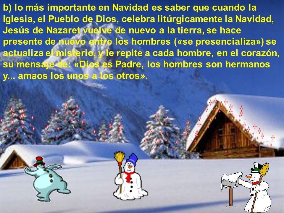 1.- Métete en la cabeza dos cosas: a)lo importante en Navidad no es la «algarabía externa», b)sino el anuncio de que el Hijo de Dios se hizo hombre c)