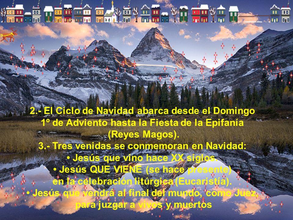 b) lo más importante en Navidad es saber que cuando la Iglesia, el Pueblo de Dios, celebra litúrgicamente la Navidad, Jesús de Nazaret vuelve de nuevo