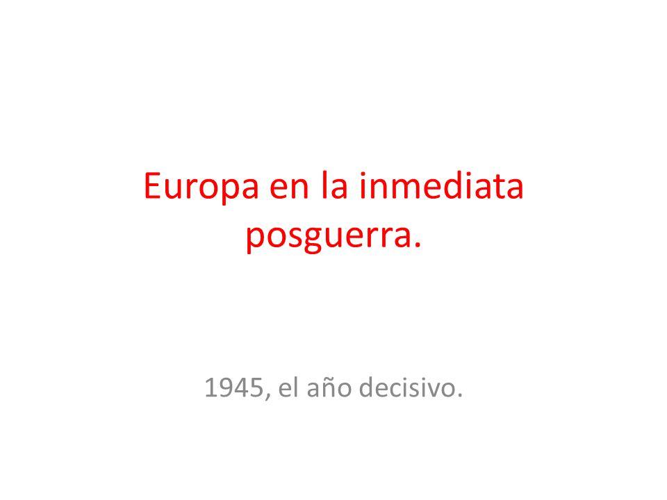 Europa en la inmediata posguerra. 1945, el año decisivo.