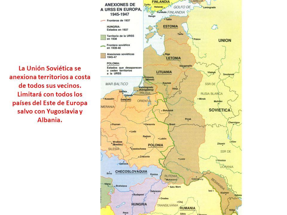 La Unión Soviética se anexiona territorios a costa de todos sus vecinos. Limitará con todos los países del Este de Europa salvo con Yugoslavia y Alban