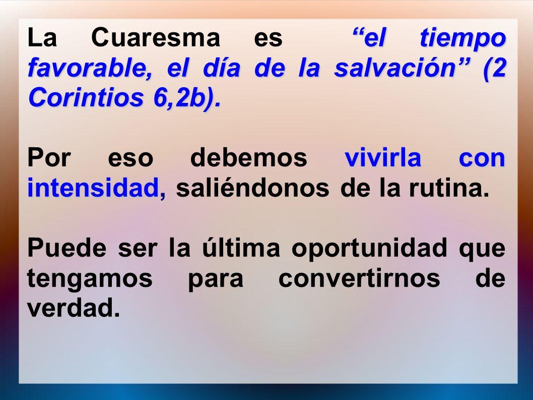 el tiempo favorable, el día de la salvación (2 Corintios 6,2b). La Cuaresma es el tiempo favorable, el día de la salvación (2 Corintios 6,2b). vivirla