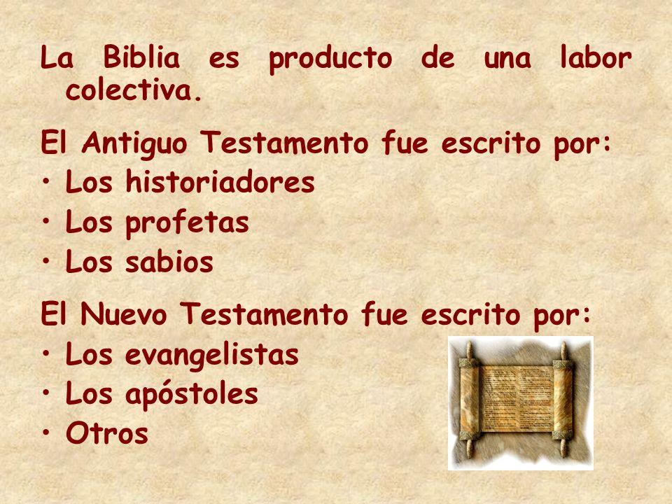 La Biblia es producto de una labor colectiva. El Antiguo Testamento fue escrito por: Los historiadores Los profetas Los sabios El Nuevo Testamento fue