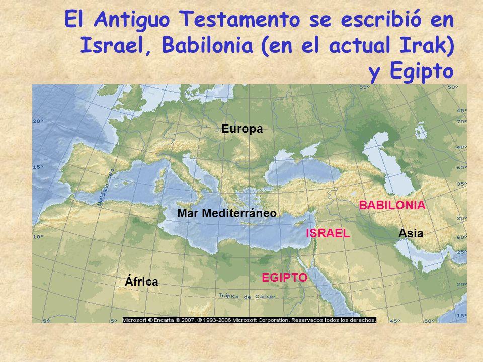 El Antiguo Testamento se escribió en Israel, Babilonia (en el actual Irak) y Egipto ISRAEL BABILONIA EGIPTO Mar Mediterráneo África Europa Asia