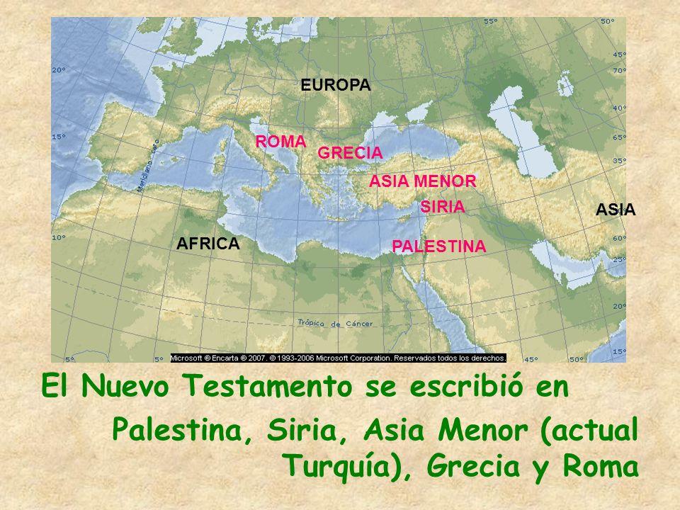 El Nuevo Testamento se escribió en Palestina, Siria, Asia Menor (actual Turquía), Grecia y Roma PALESTINA SIRIA GRECIA ROMA AFRICA EUROPA ASIA ASIA ME
