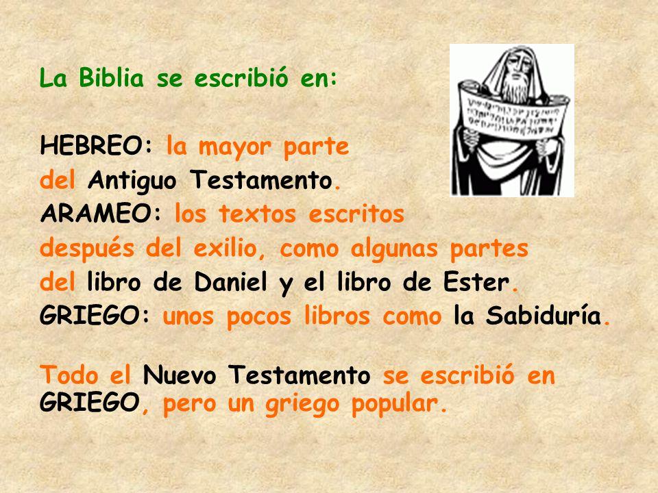 La Biblia se escribió en: HEBREO: la mayor parte del Antiguo Testamento. ARAMEO: los textos escritos después del exilio, como algunas partes del libro