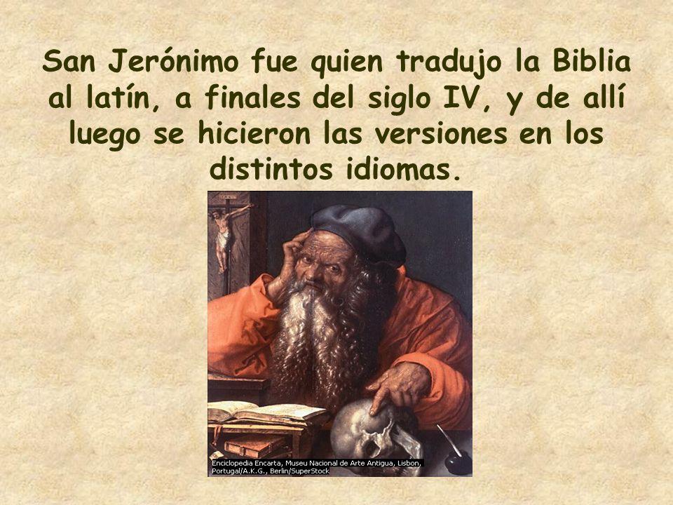 San Jerónimo fue quien tradujo la Biblia al latín, a finales del siglo IV, y de allí luego se hicieron las versiones en los distintos idiomas.