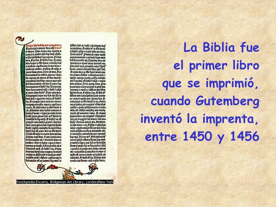 La Biblia fue el primer libro que se imprimió, cuando Gutemberg inventó la imprenta, entre 1450 y 1456