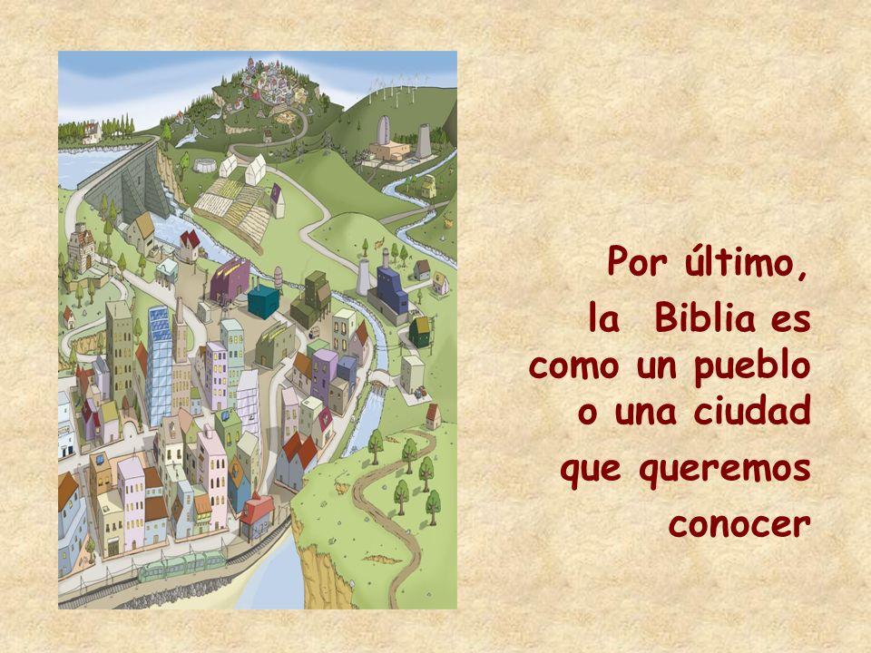 Por último, la Biblia es como un pueblo o una ciudad que queremos conocer