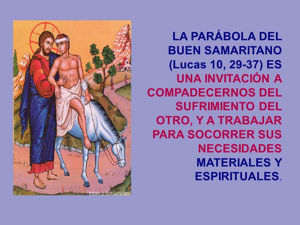 LA PARÁBOLA DEL BUEN SAMARITANO (Lucas 10, 29-37) ES UNA INVITACIÓN A COMPADECERNOS DEL SUFRIMIENTO DEL OTRO, Y A TRABAJAR PARA SOCORRER SUS NECESIDAD