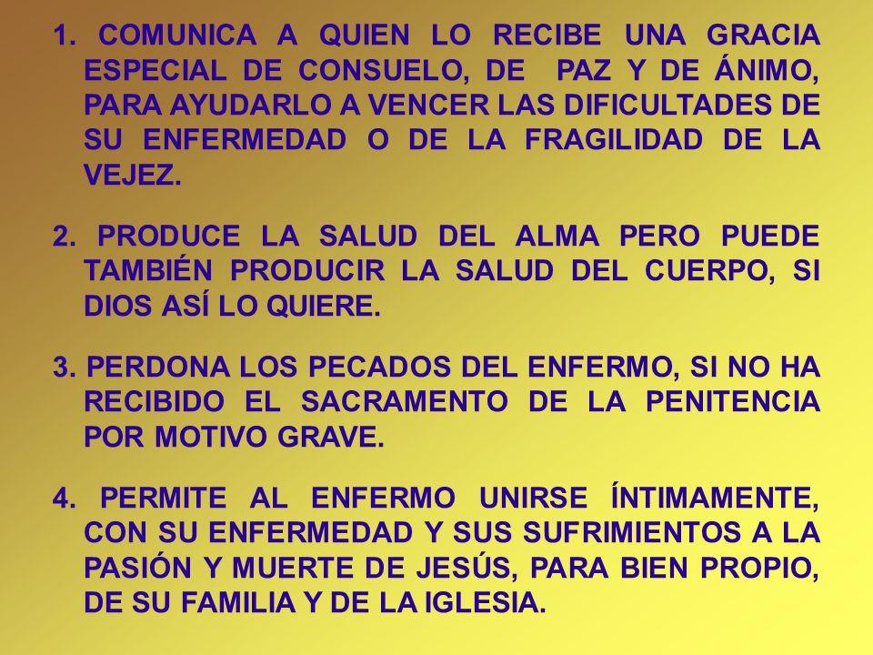 1. COMUNICA A QUIEN LO RECIBE UNA GRACIA ESPECIAL DE CONSUELO, DE PAZ Y DE ÁNIMO, PARA AYUDARLO A VENCER LAS DIFICULTADES DE SU ENFERMEDAD O DE LA FRA