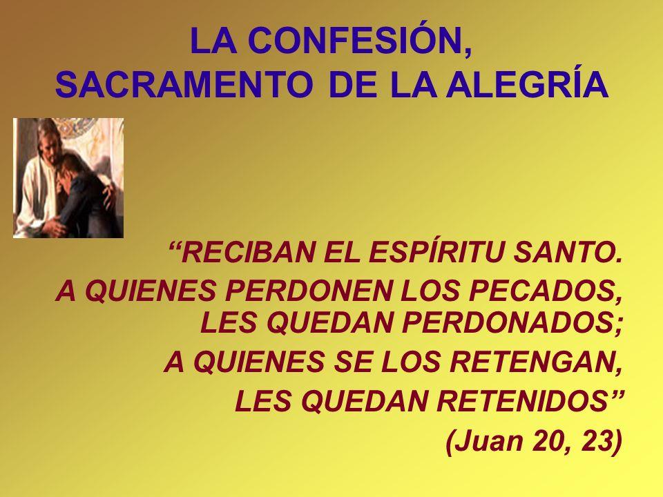 LA CONFESIÓN, SACRAMENTO DE LA ALEGRÍA RECIBAN EL ESPÍRITU SANTO. A QUIENES PERDONEN LOS PECADOS, LES QUEDAN PERDONADOS; A QUIENES SE LOS RETENGAN, LE