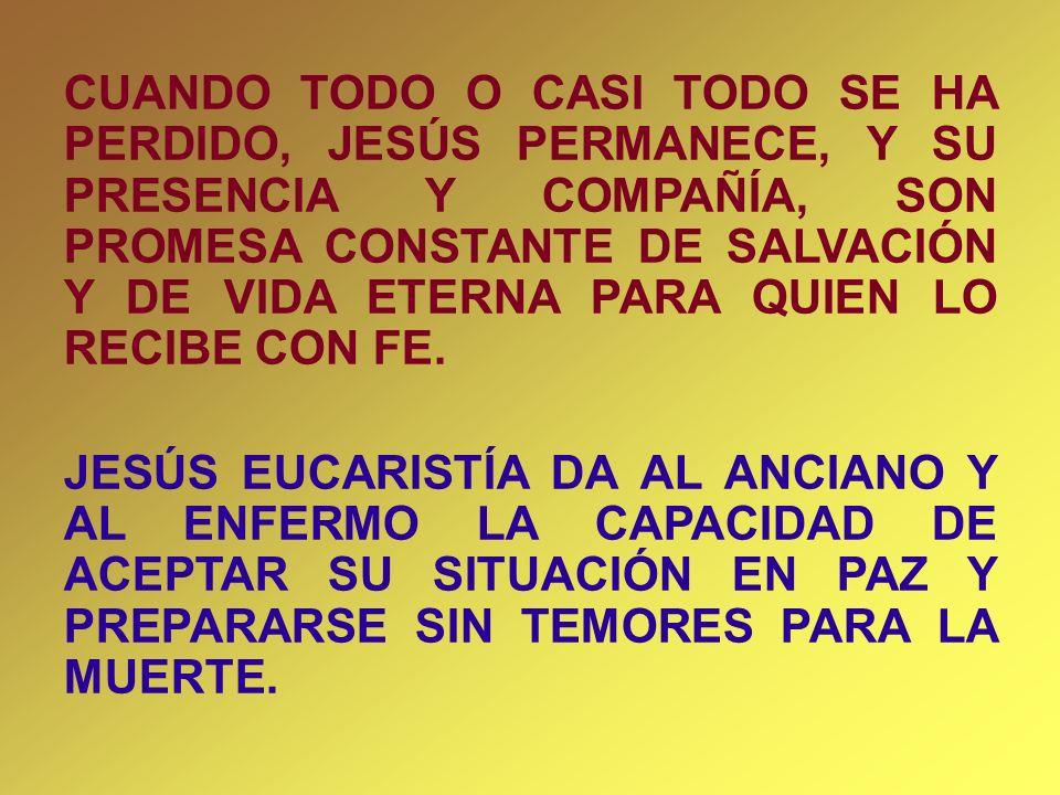 CUANDO TODO O CASI TODO SE HA PERDIDO, JESÚS PERMANECE, Y SU PRESENCIA Y COMPAÑÍA, SON PROMESA CONSTANTE DE SALVACIÓN Y DE VIDA ETERNA PARA QUIEN LO R