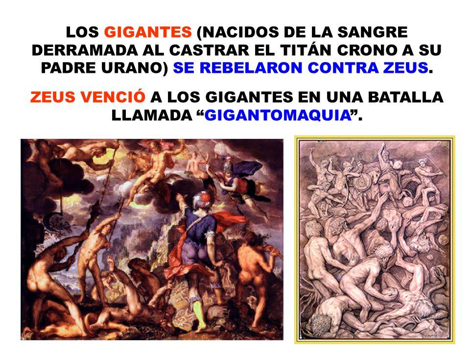 LOS GIGANTES (NACIDOS DE LA SANGRE DERRAMADA AL CASTRAR EL TITÁN CRONO A SU PADRE URANO) SE REBELARON CONTRA ZEUS. ZEUS VENCIÓ A LOS GIGANTES EN UNA B