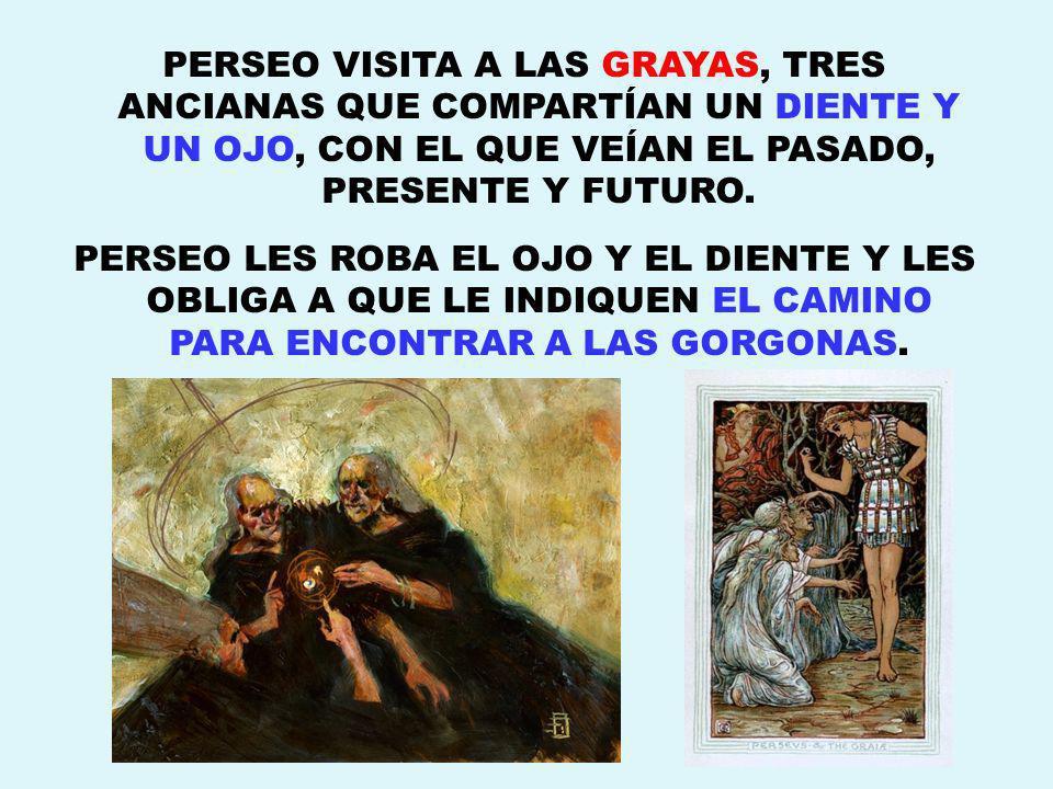 ZEUS, ORGULLOSO DE SU HIJO, PIDIÓ A ALGUNOS DIOSES QUE LE AYUDARAN:. ATENEA LE REGALÓ UN ESCUDO-ESPEJO Y UNA ESPADA PARA CORTAR LA CABEZA DEL MONSTRUO