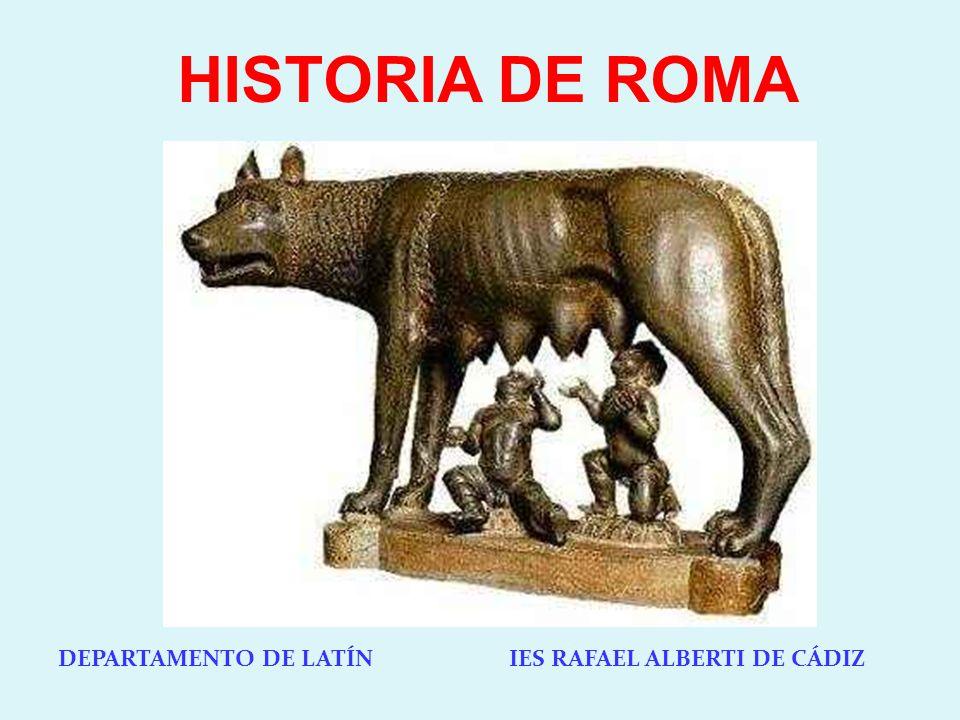 DEPARTAMENTO DE LATÍN IES RAFAEL ALBERTI DE CÁDIZ HISTORIA DE ROMA