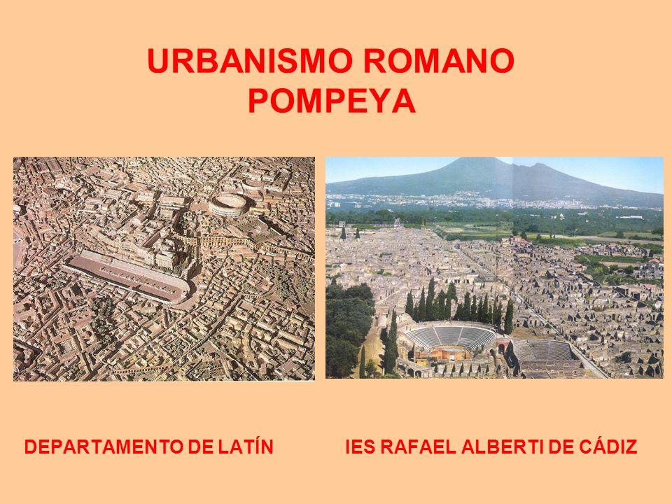 URBANISMO ROMANO POMPEYA DEPARTAMENTO DE LATÍN IES RAFAEL ALBERTI DE CÁDIZ
