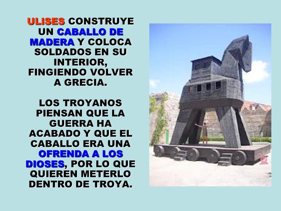 ULISES CONSTRUYE UN CABALLO DE MADERA Y COLOCA SOLDADOS EN SU INTERIOR, FINGIENDO VOLVER A GRECIA. ULISES CONSTRUYE UN CABALLO DE MADERA Y COLOCA SOLD