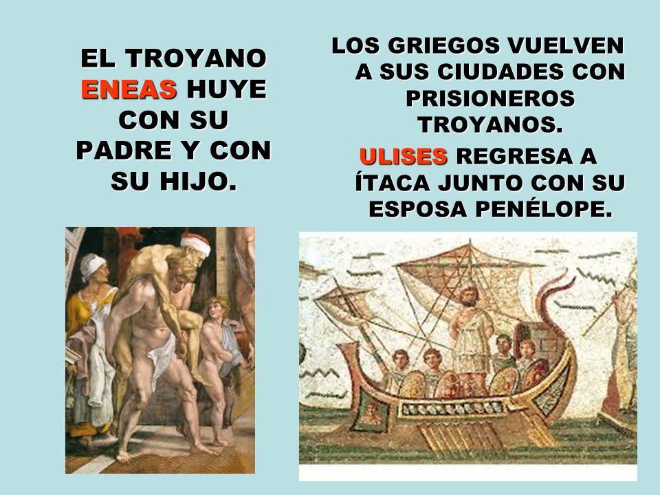 EL TROYANO ENEAS HUYE CON SU PADRE Y CON SU HIJO. EL TROYANO ENEAS HUYE CON SU PADRE Y CON SU HIJO. LOS GRIEGOS VUELVEN A SUS CIUDADES CON PRISIONEROS