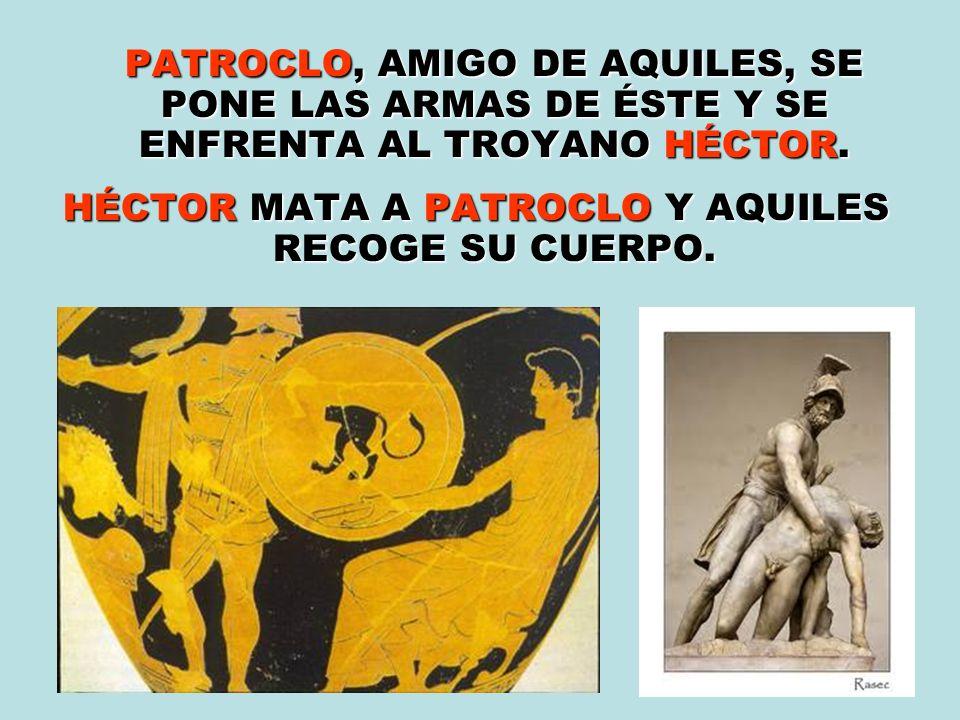 PATROCLO, AMIGO DE AQUILES, SE PONE LAS ARMAS DE ÉSTE Y SE ENFRENTA AL TROYANO HÉCTOR. PATROCLO, AMIGO DE AQUILES, SE PONE LAS ARMAS DE ÉSTE Y SE ENFR