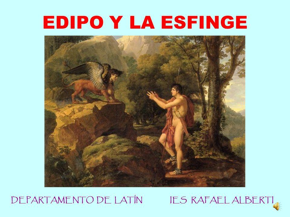 DEPARTAMENTO DE LATÍN IES RAFAEL ALBERTI EDIPO Y LA ESFINGE