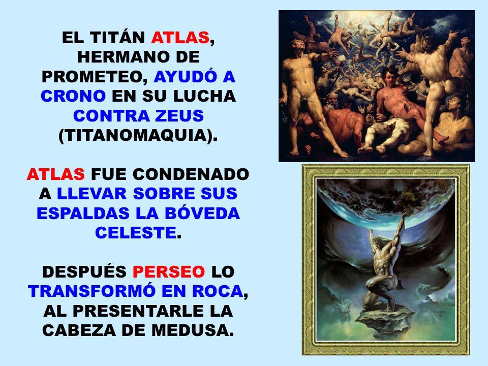 EL TITÁN ATLAS, HERMANO DE PROMETEO, AYUDÓ A CRONO EN SU LUCHA CONTRA ZEUS (TITANOMAQUIA). ATLAS FUE CONDENADO A LLEVAR SOBRE SUS ESPALDAS LA BÓVEDA C
