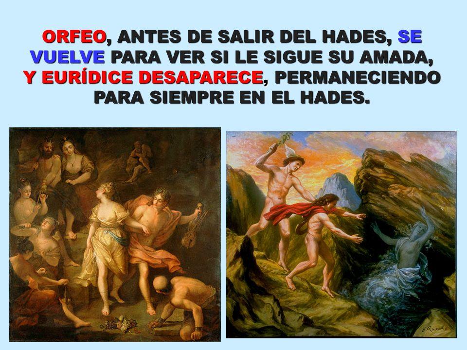 ORFEO, ANTES DE SALIR DEL HADES, SE VUELVE PARA VER SI LE SIGUE SU AMADA, Y EURÍDICE DESAPARECE, PERMANECIENDO PARA SIEMPRE EN EL HADES.
