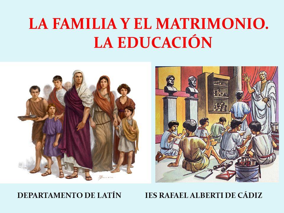 DEPARTAMENTO DE LATÍN IES RAFAEL ALBERTI DE CÁDIZ LA FAMILIA Y EL MATRIMONIO. LA EDUCACIÓN