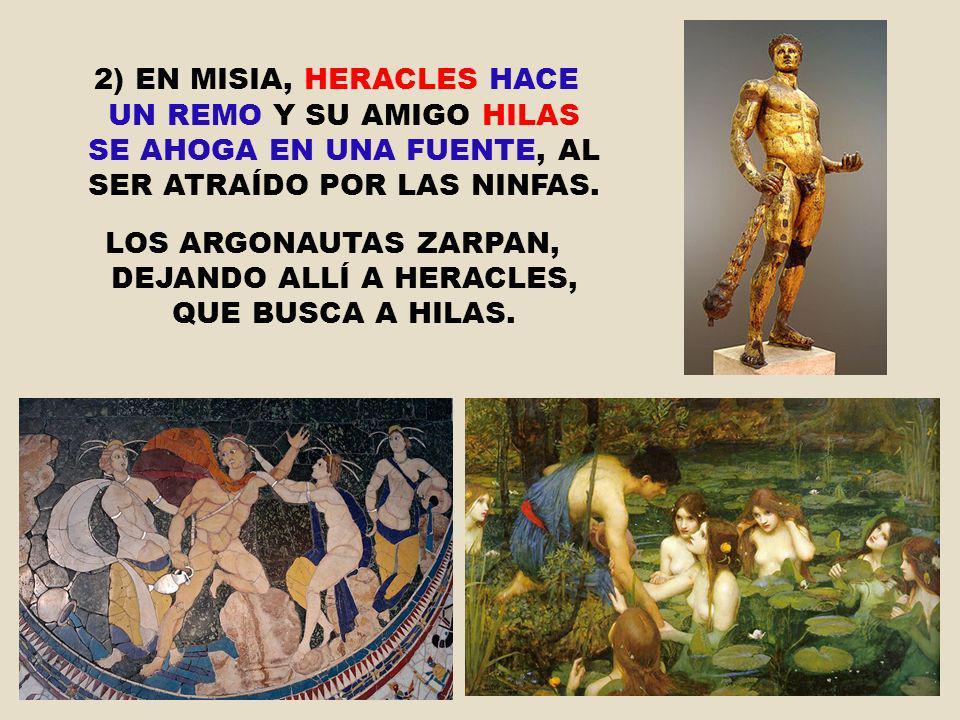 2) EN MISIA, HERACLES HACE UN REMO Y SU AMIGO HILAS SE AHOGA EN UNA FUENTE, AL SER ATRAÍDO POR LAS NINFAS. LOS ARGONAUTAS ZARPAN, DEJANDO ALLÍ A HERAC