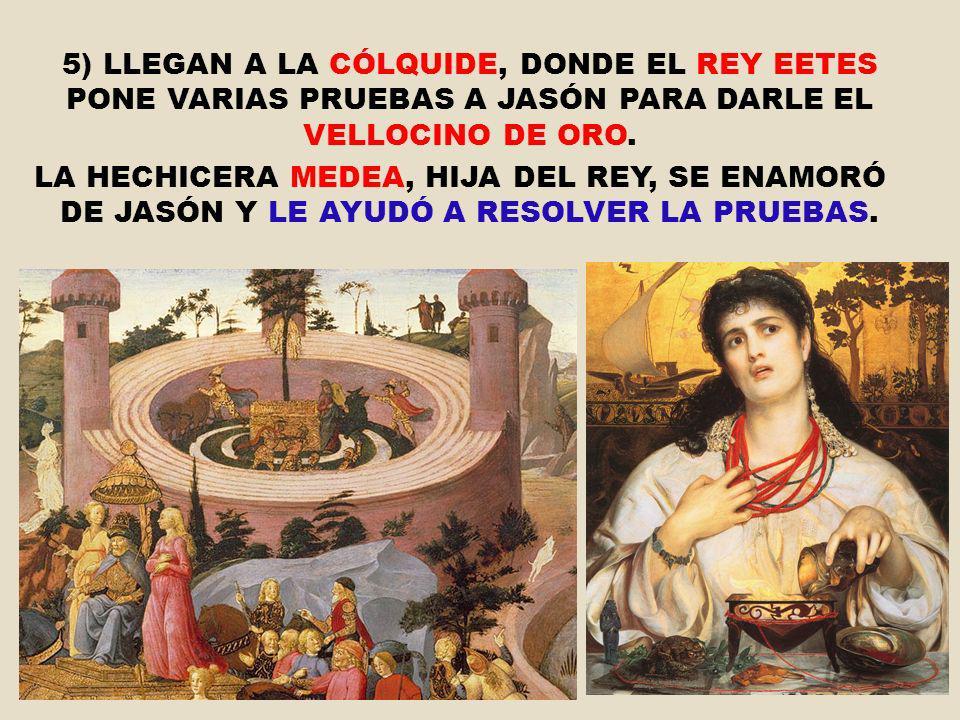 5) LLEGAN A LA CÓLQUIDE, DONDE EL REY EETES PONE VARIAS PRUEBAS A JASÓN PARA DARLE EL VELLOCINO DE ORO. LA HECHICERA MEDEA, HIJA DEL REY, SE ENAMORÓ D