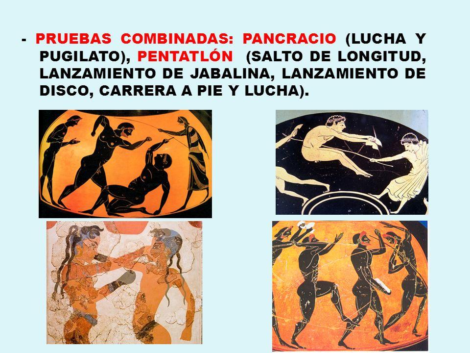 - PRUEBAS COMBINADAS: PANCRACIO (LUCHA Y PUGILATO), PENTATLÓN (SALTO DE LONGITUD, LANZAMIENTO DE JABALINA, LANZAMIENTO DE DISCO, CARRERA A PIE Y LUCHA