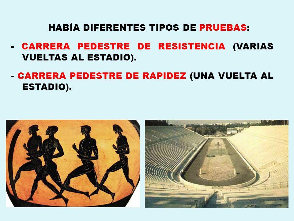 HABÍA DIFERENTES TIPOS DE PRUEBAS: - CARRERA PEDESTRE DE RESISTENCIA (VARIAS VUELTAS AL ESTADIO). - CARRERA PEDESTRE DE RAPIDEZ (UNA VUELTA AL ESTADIO