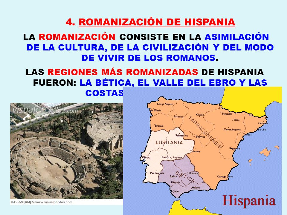 4. ROMANIZACIÓN DE HISPANIA LA ROMANIZACIÓN CONSISTE EN LA ASIMILACIÓN DE LA CULTURA, DE LA CIVILIZACIÓN Y DEL MODO DE VIVIR DE LOS ROMANOS. LAS REGIO