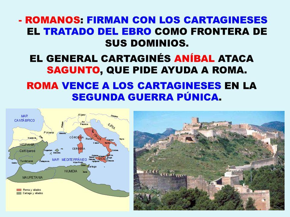 - ROMANOS: FIRMAN CON LOS CARTAGINESES EL TRATADO DEL EBRO COMO FRONTERA DE SUS DOMINIOS. EL GENERAL CARTAGINÉS ANÍBAL ATACA SAGUNTO, QUE PIDE AYUDA A