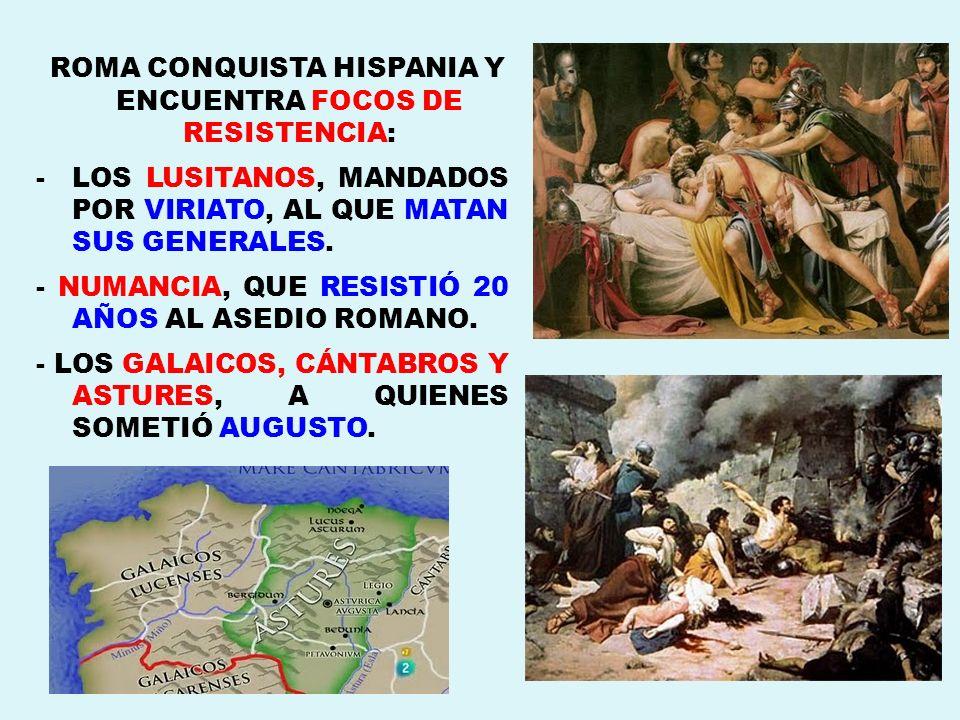 ROMA CONQUISTA HISPANIA Y ENCUENTRA FOCOS DE RESISTENCIA: -LOS LUSITANOS, MANDADOS POR VIRIATO, AL QUE MATAN SUS GENERALES. - NUMANCIA, QUE RESISTIÓ 2
