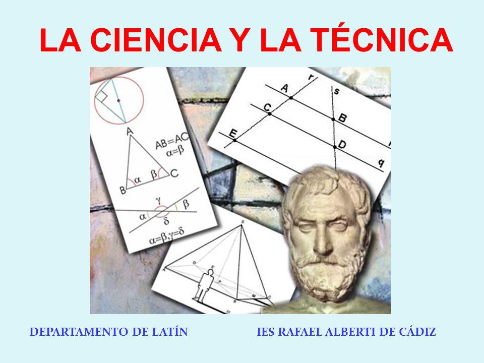 DEPARTAMENTO DE LATÍN IES RAFAEL ALBERTI DE CÁDIZ LA CIENCIA Y LA TÉCNICA
