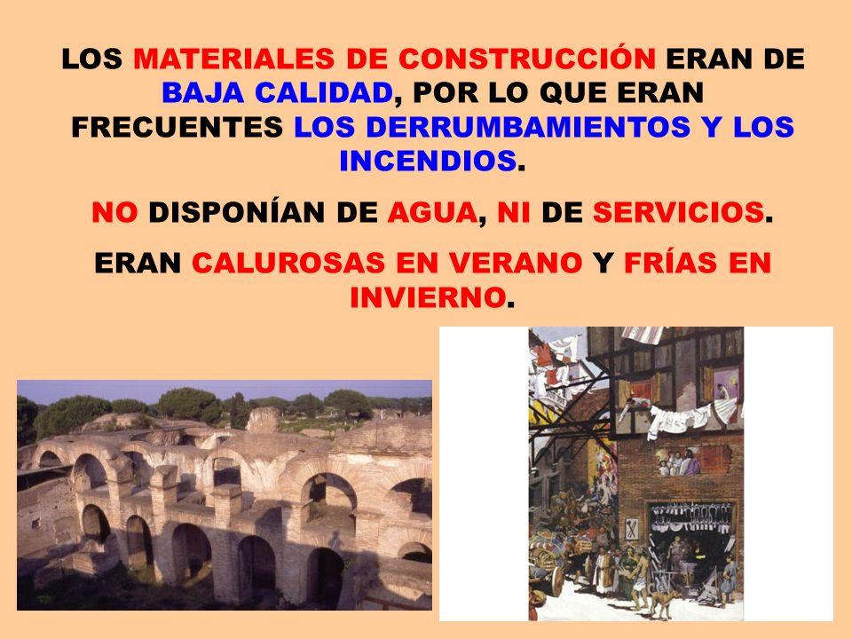 LOS MATERIALES DE CONSTRUCCIÓN ERAN DE BAJA CALIDAD, POR LO QUE ERAN FRECUENTES LOS DERRUMBAMIENTOS Y LOS INCENDIOS. NO DISPONÍAN DE AGUA, NI DE SERVI