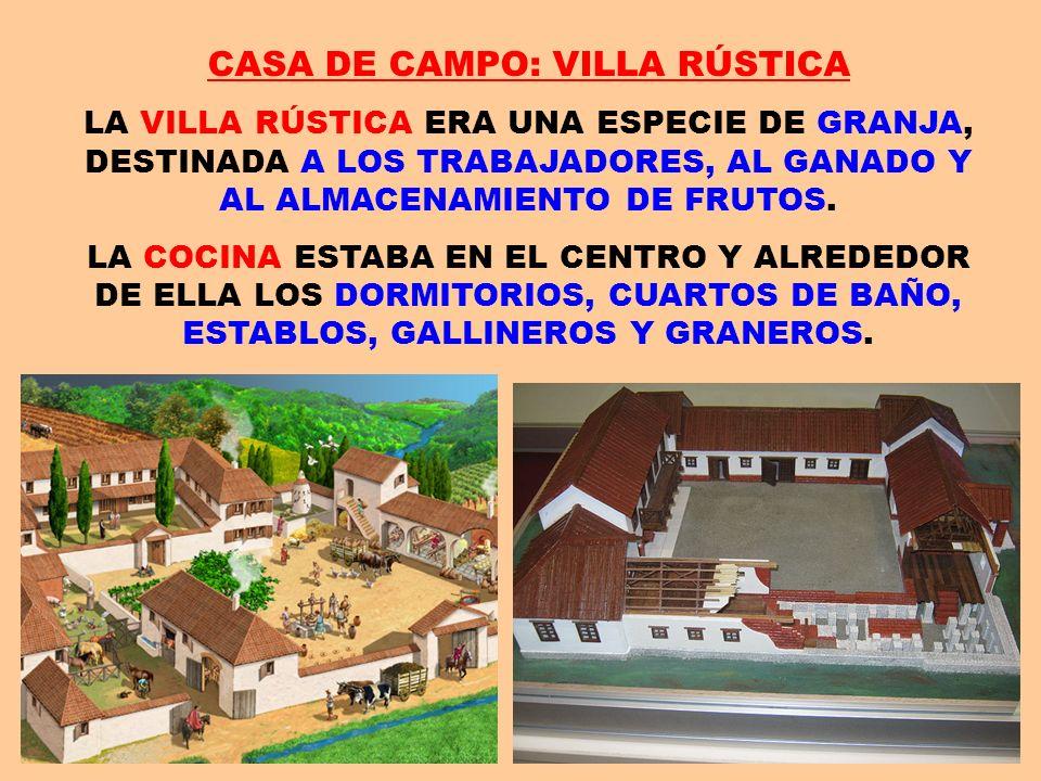 CASA DE CAMPO: VILLA RÚSTICA LA VILLA RÚSTICA ERA UNA ESPECIE DE GRANJA, DESTINADA A LOS TRABAJADORES, AL GANADO Y AL ALMACENAMIENTO DE FRUTOS. LA COC