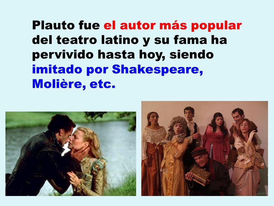 Plauto fue el autor más popular del teatro latino y su fama ha pervivido hasta hoy, siendo imitado por Shakespeare, Molière, etc.