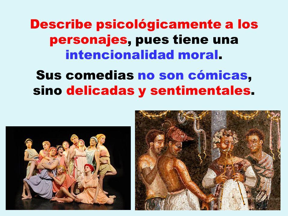 Describe psicológicamente a los personajes, pues tiene una intencionalidad moral. Sus comedias no son cómicas, sino delicadas y sentimentales.