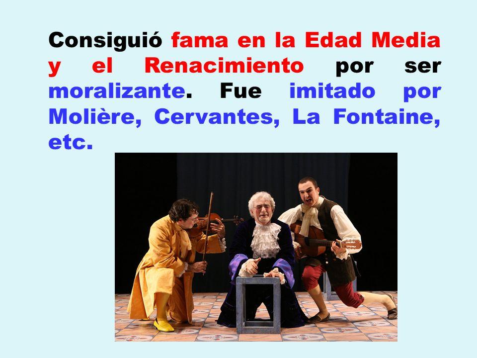 Consiguió fama en la Edad Media y el Renacimiento por ser moralizante. Fue imitado por Molière, Cervantes, La Fontaine, etc.