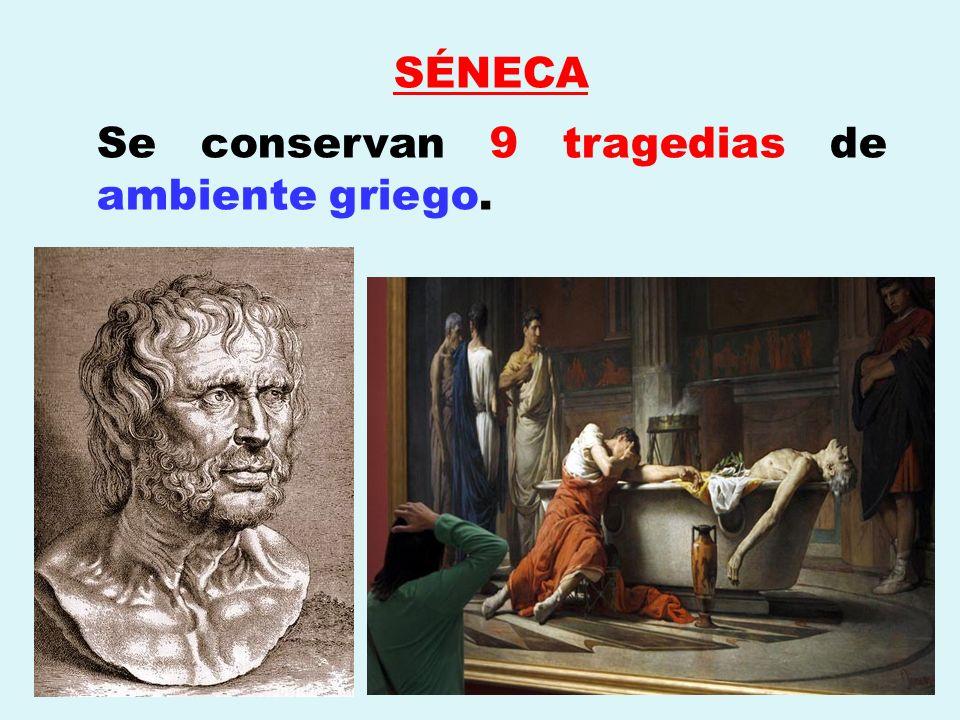 SÉNECA Se conservan 9 tragedias de ambiente griego.