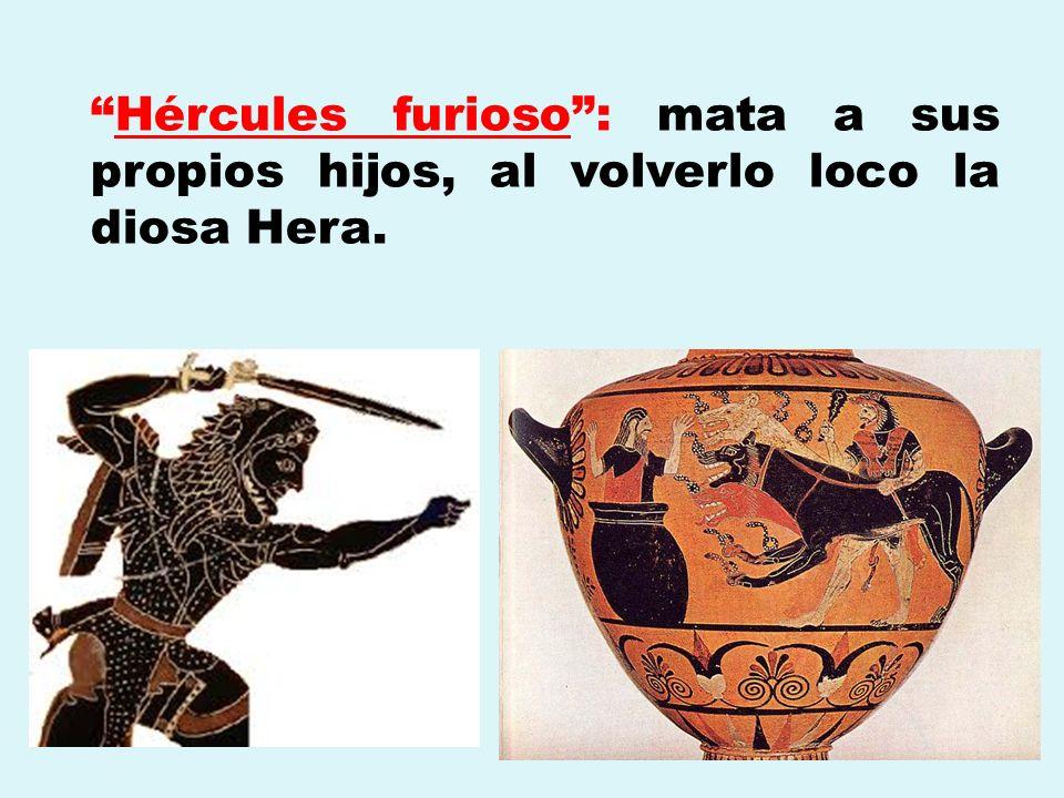 Hércules furioso: mata a sus propios hijos, al volverlo loco la diosa Hera.