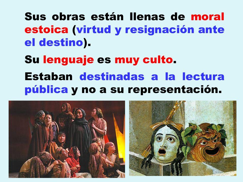 Sus obras están llenas de moral estoica (virtud y resignación ante el destino). Su lenguaje es muy culto. Estaban destinadas a la lectura pública y no