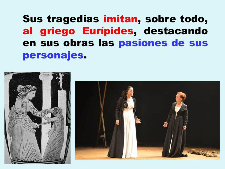 Sus tragedias imitan, sobre todo, al griego Eurípides, destacando en sus obras las pasiones de sus personajes.
