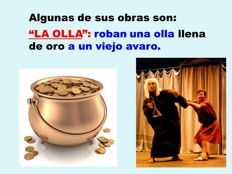 Algunas de sus obras son: LA OLLA: roban una olla llena de oro a un viejo avaro.